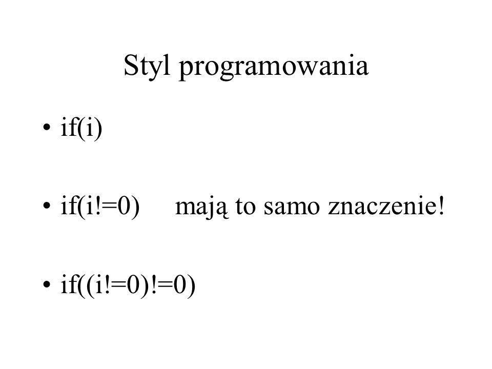 Styl programowania if(i) if(i!=0) mają to samo znaczenie! if((i!=0)!=0)