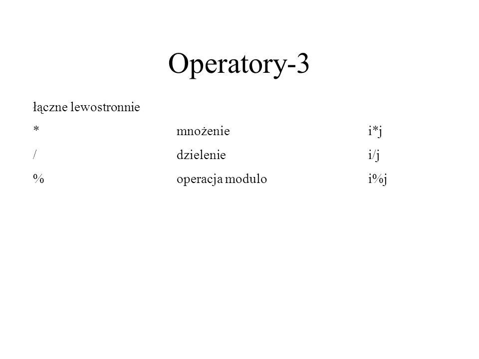 Operatory-3 łączne lewostronnie *mnożeniei*j /dzieleniei/j %operacja moduloi%j