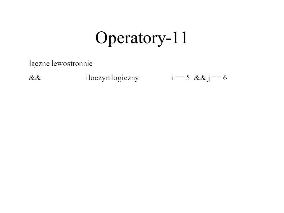 Operatory-11 łączne lewostronnie &&iloczyn logicznyi == 5 && j == 6