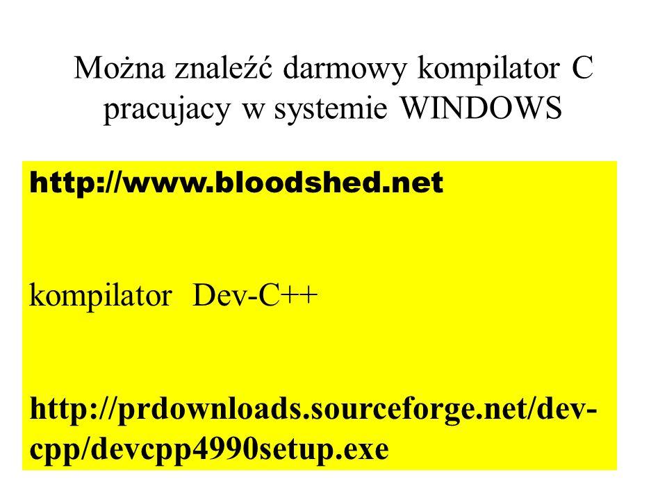 Można znaleźć darmowy kompilator C pracujacy w systemie WINDOWS http://www.bloodshed.net kompilator Dev-C++ http://prdownloads.sourceforge.net/dev- cp