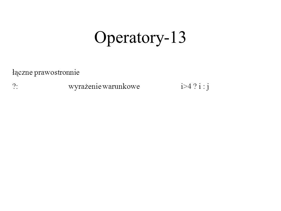 Operatory-13 łączne prawostronnie ?:wyrażenie warunkowei>4 ? i : j