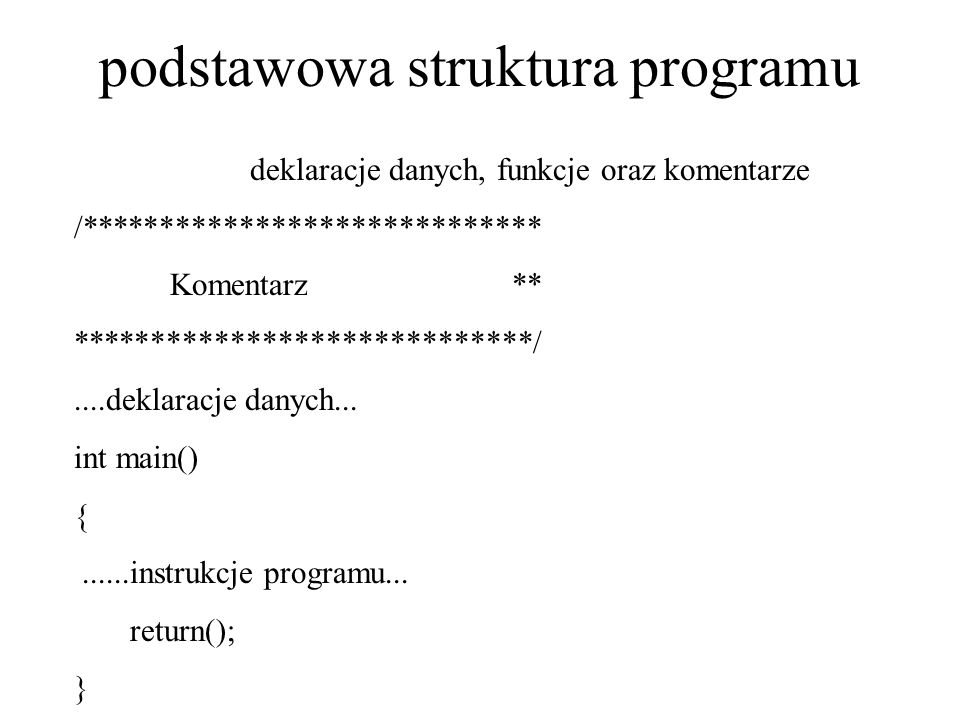 podstawowa struktura programu deklaracje danych, funkcje oraz komentarze /***************************** Komentarz ** *****************************/...