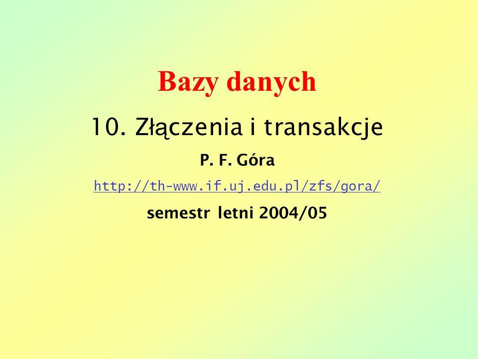 Bazy danych 10. Z łą czenia i transakcje P. F.