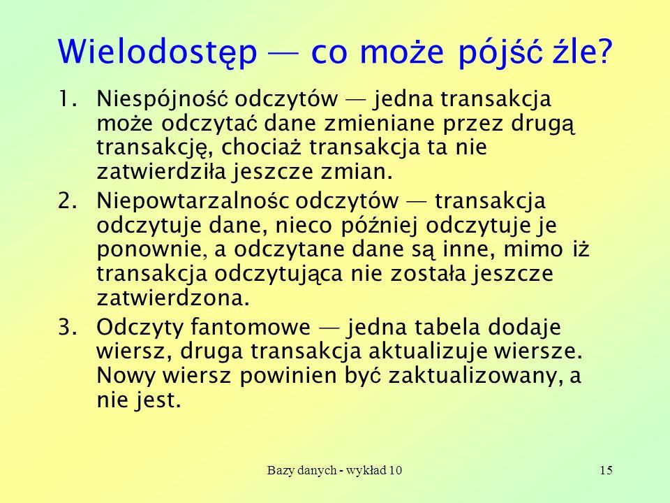 Bazy danych - wykład 1015 Wielodost ę p co mo ż e pój ść ź le.