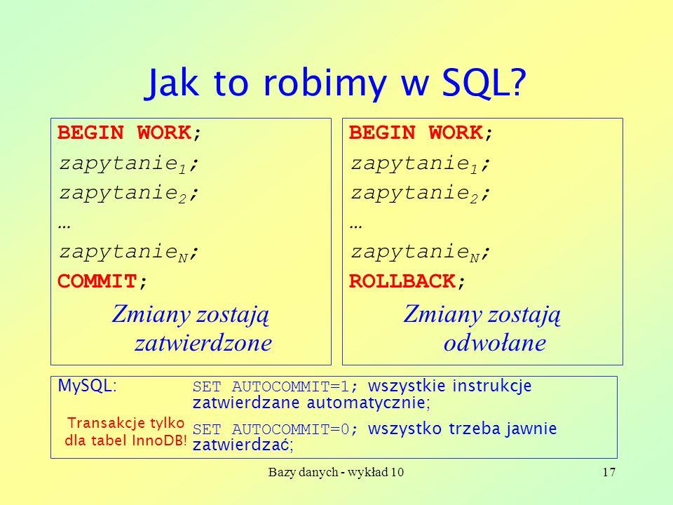 Bazy danych - wykład 1017 Jak to robimy w SQL.