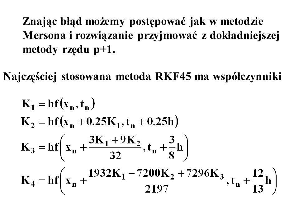 Znając błąd możemy postępować jak w metodzie Mersona i rozwiązanie przyjmować z dokładniejszej metody rzędu p+1. Najczęściej stosowana metoda RKF45 ma