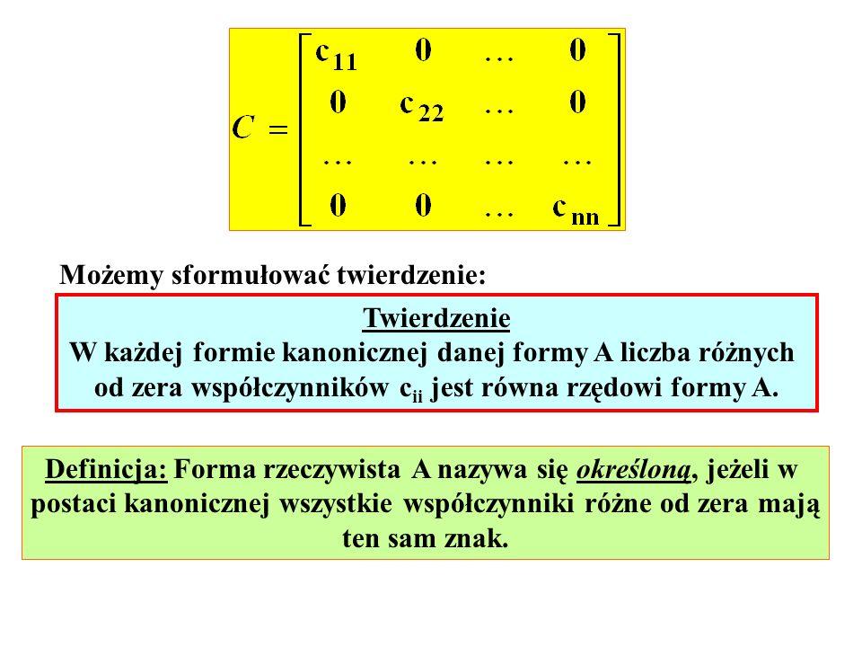 Możemy sformułować twierdzenie: Twierdzenie W każdej formie kanonicznej danej formy A liczba różnych od zera współczynników c ii jest równa rzędowi fo