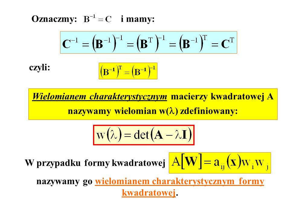 Oznaczmy:i mamy: czyli: Wielomianem charakterystycznym macierzy kwadratowej A nazywamy wielomian w( ) zdefiniowany: W przypadku formy kwadratowej nazy