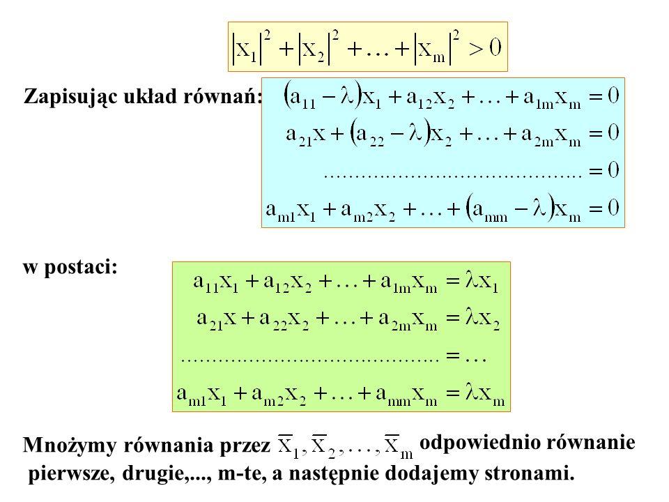 Zapisując układ równań: w postaci: Mnożymy równania przez odpowiednio równanie pierwsze, drugie,..., m-te, a następnie dodajemy stronami.