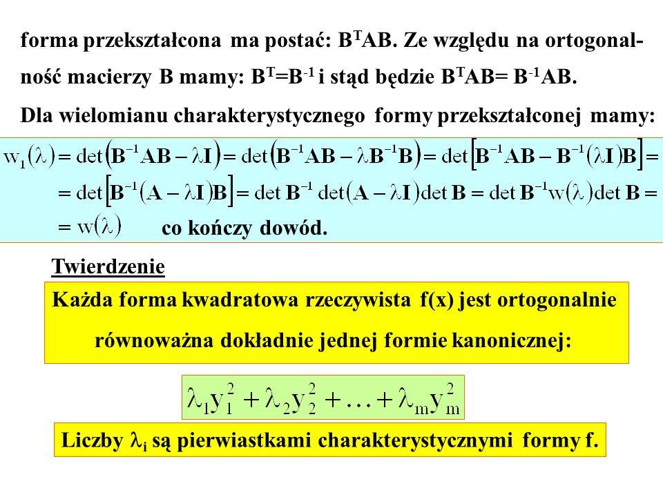 forma przekształcona ma postać: B T AB. Ze względu na ortogonal- ność macierzy B mamy: B T =B -1 i stąd będzie B T AB= B -1 AB. Dla wielomianu charakt