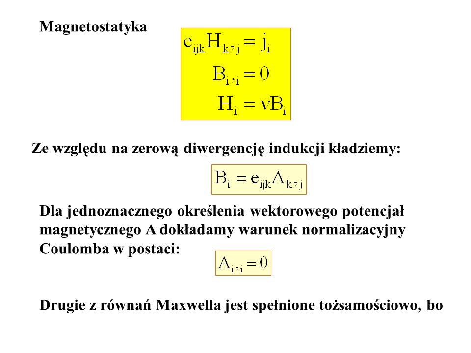 Magnetostatyka Ze względu na zerową diwergencję indukcji kładziemy: Dla jednoznacznego określenia wektorowego potencjał magnetycznego A dokładamy waru