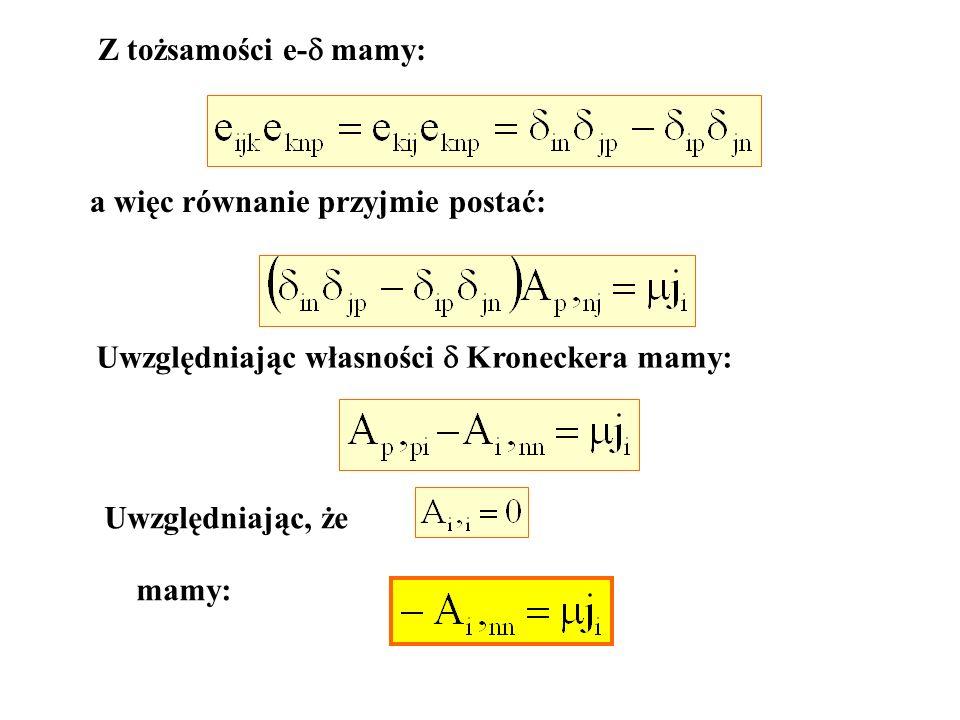 Z tożsamości e- mamy: a więc równanie przyjmie postać: Uwzględniając własności Kroneckera mamy: Uwzględniając, że mamy: