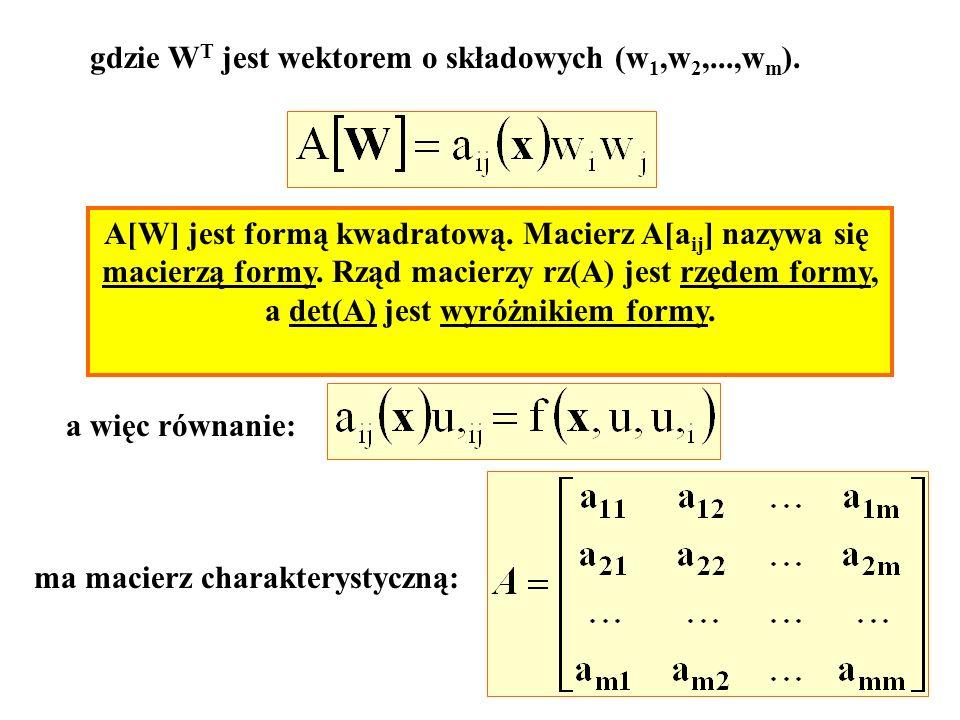 gdzie W T jest wektorem o składowych (w 1,w 2,...,w m ). A[W] jest formą kwadratową. Macierz A[a ij ] nazywa się macierzą formy. Rząd macierzy rz(A) j