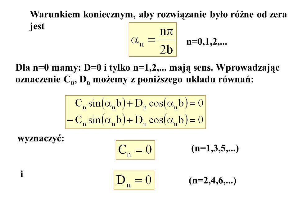 Warunkiem koniecznym, aby rozwiązanie było różne od zera jest n=0,1,2,... Dla n=0 mamy: D=0 i tylko n=1,2,... mają sens. Wprowadzając oznaczenie C n,