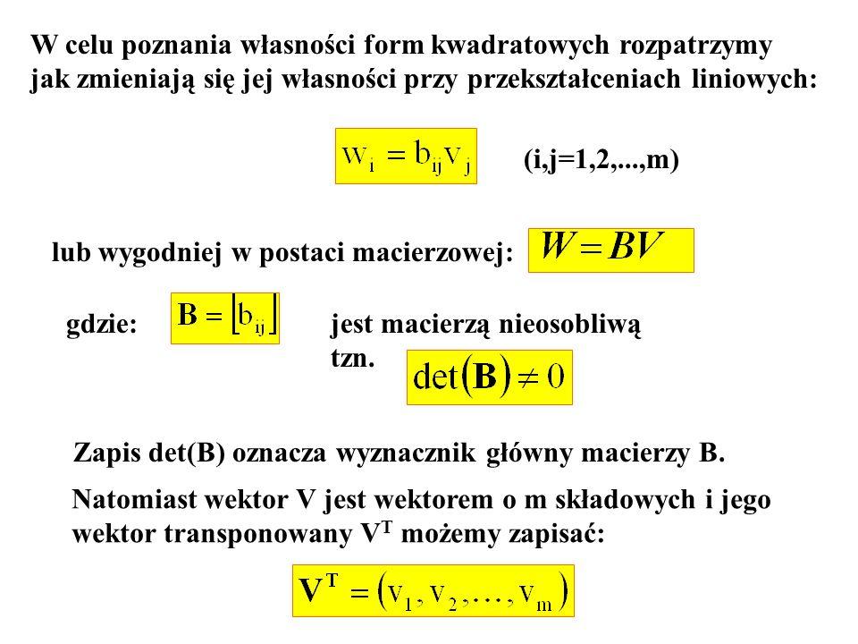 W celu poznania własności form kwadratowych rozpatrzymy jak zmieniają się jej własności przy przekształceniach liniowych: (i,j=1,2,...,m) lub wygodnie
