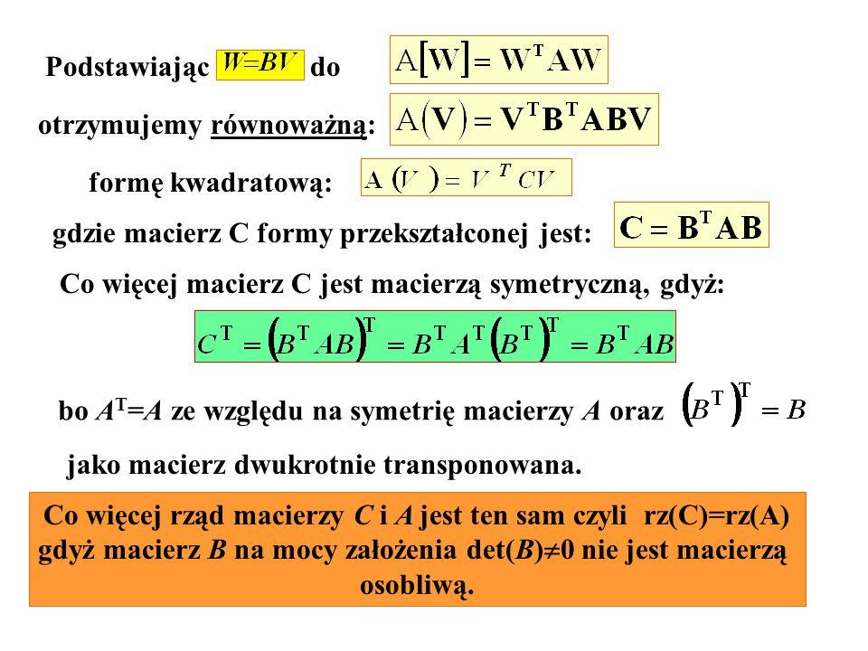 Podstawiając do otrzymujemy równoważną: gdzie macierz C formy przekształconej jest: Co więcej macierz C jest macierzą symetryczną, gdyż: Co więcej rzą