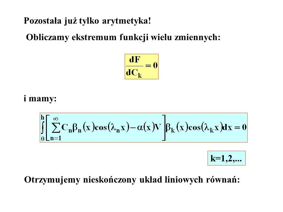 Pozostała już tylko arytmetyka! Obliczamy ekstremum funkcji wielu zmiennych: i mamy: k=1,2,... Otrzymujemy nieskończony układ liniowych równań: