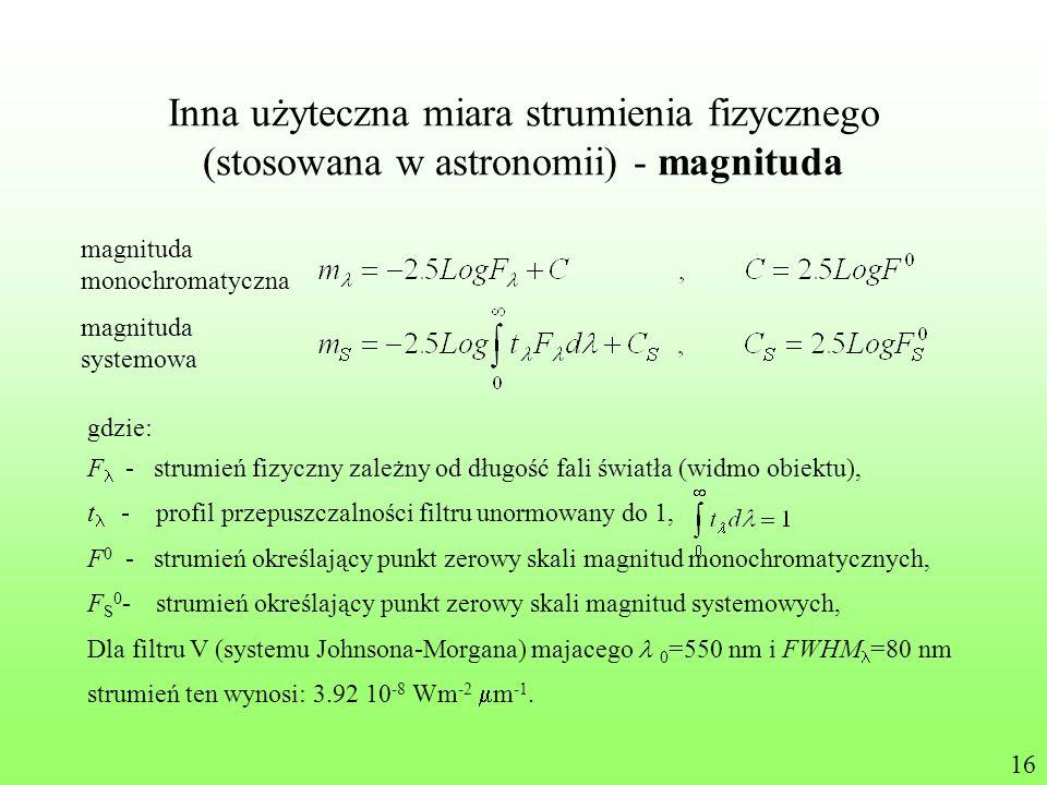 Inna użyteczna miara strumienia fizycznego (stosowana w astronomii) - magnituda magnituda monochromatyczna magnituda systemowa gdzie: F - strumień fiz