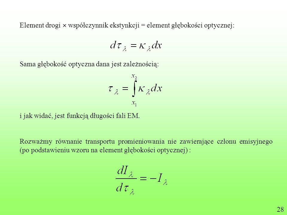 Element drogi współczynnik ekstynkcji = element głębokości optycznej: Sama głębokość optyczna dana jest zależnością: i jak widać, jest funkcją długośc