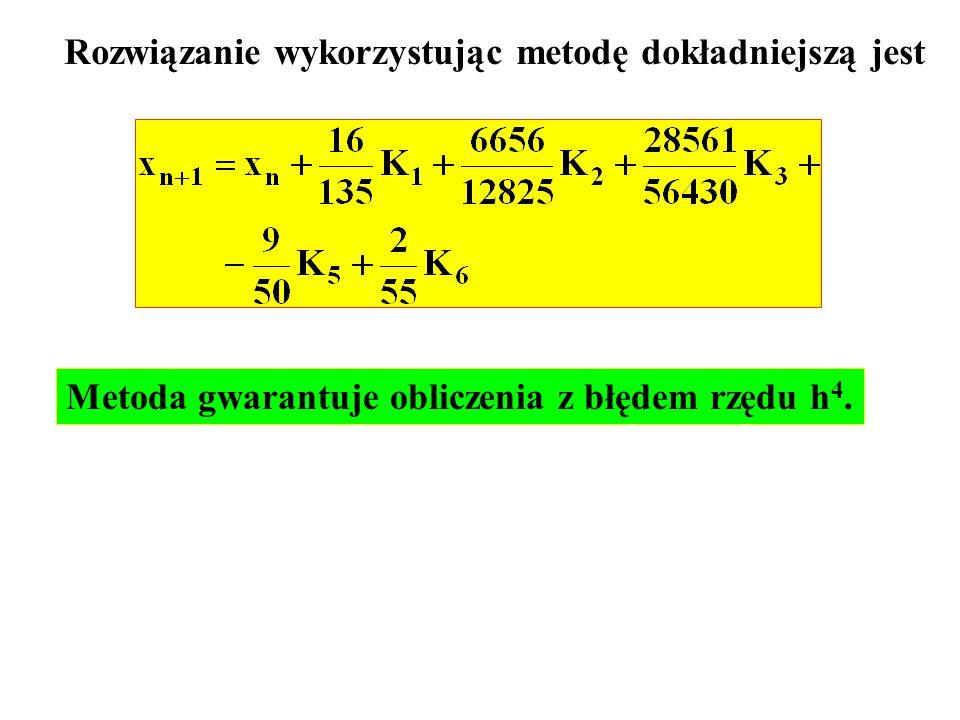 Rozwiązanie wykorzystując metodę dokładniejszą jest Metoda gwarantuje obliczenia z błędem rzędu h 4.