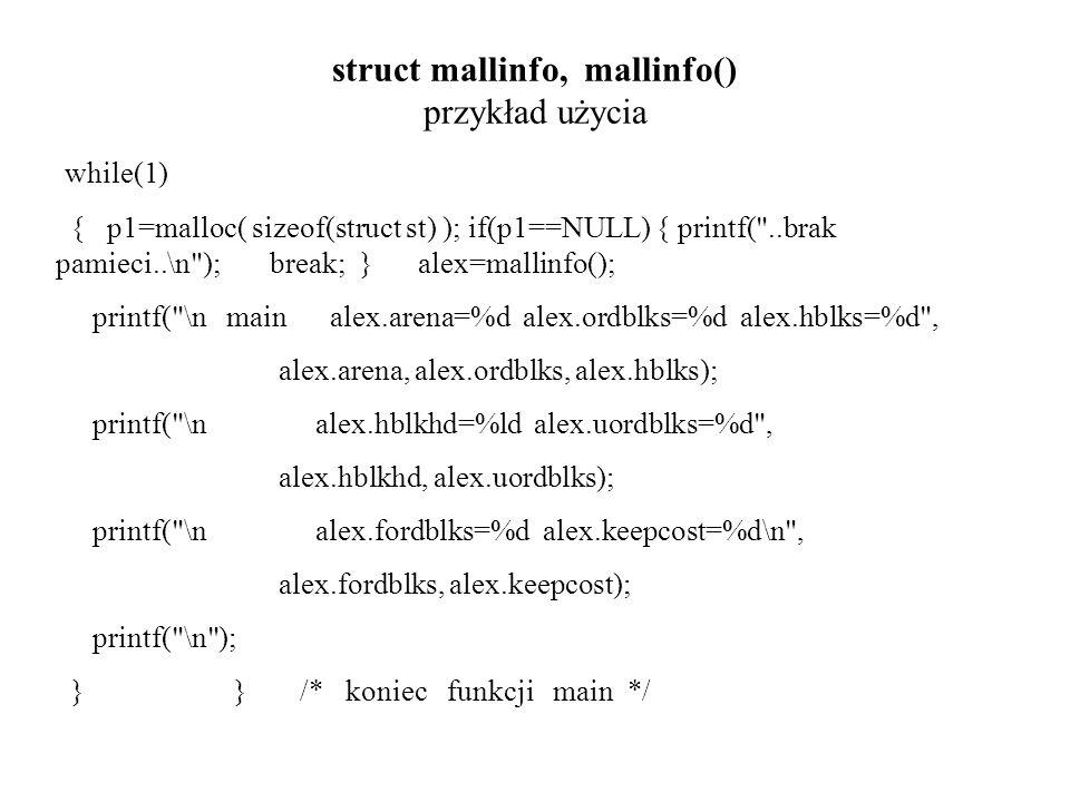 struct mallinfo, mallinfo() przykład użycia while(1) { p1=malloc( sizeof(struct st) ); if(p1==NULL) { printf(