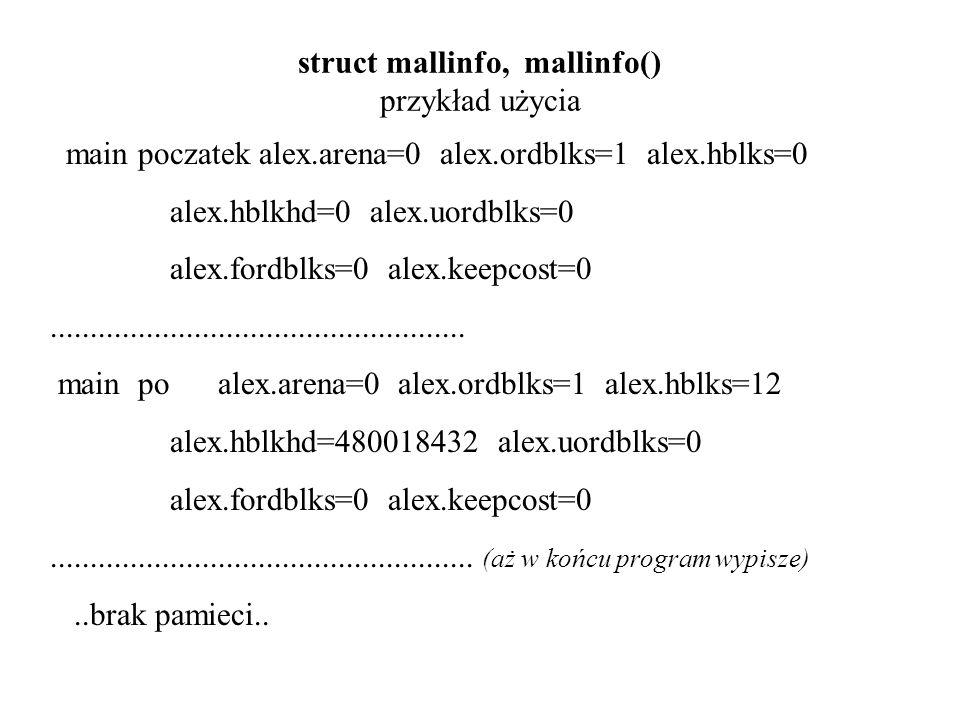 struct mallinfo, mallinfo() przykład użycia main poczatek alex.arena=0 alex.ordblks=1 alex.hblks=0 alex.hblkhd=0 alex.uordblks=0 alex.fordblks=0 alex.