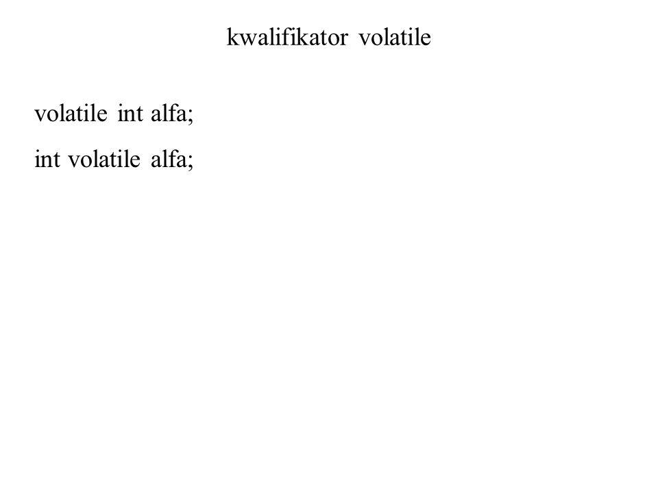 kwalifikator volatile volatile int alfa; int volatile alfa;