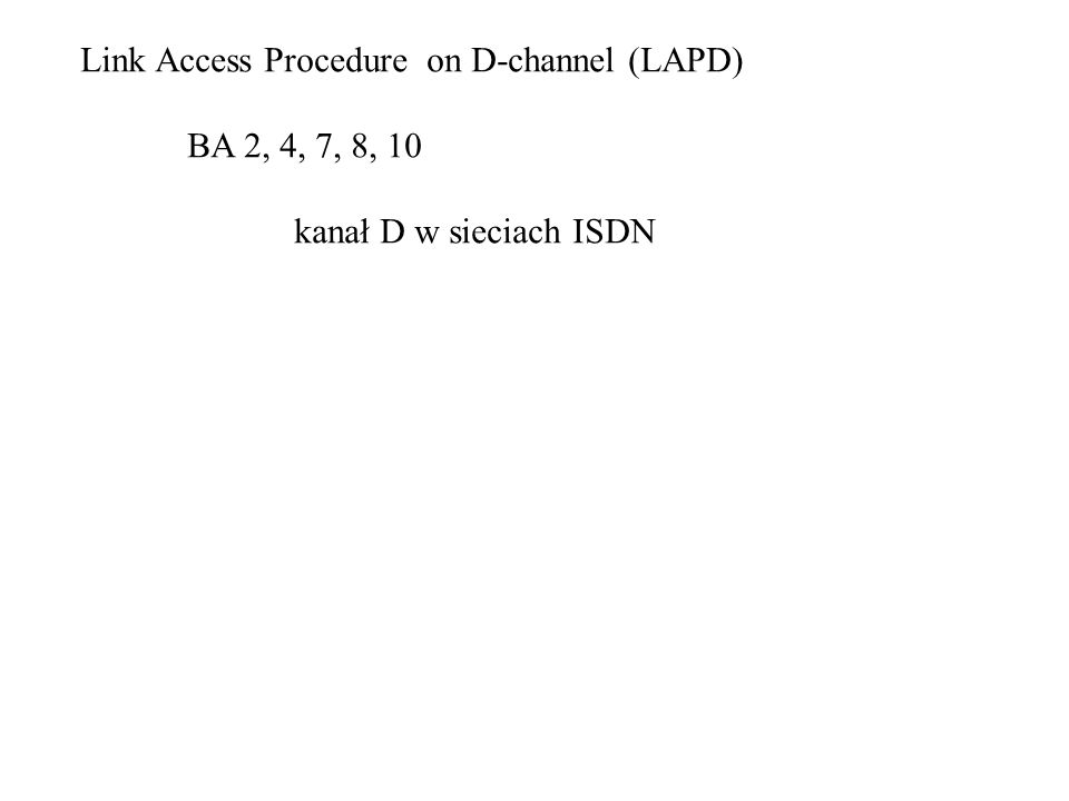 Link Access Procedure on D-channel (LAPD) BA 2, 4, 7, 8, 10 kanał D w sieciach ISDN