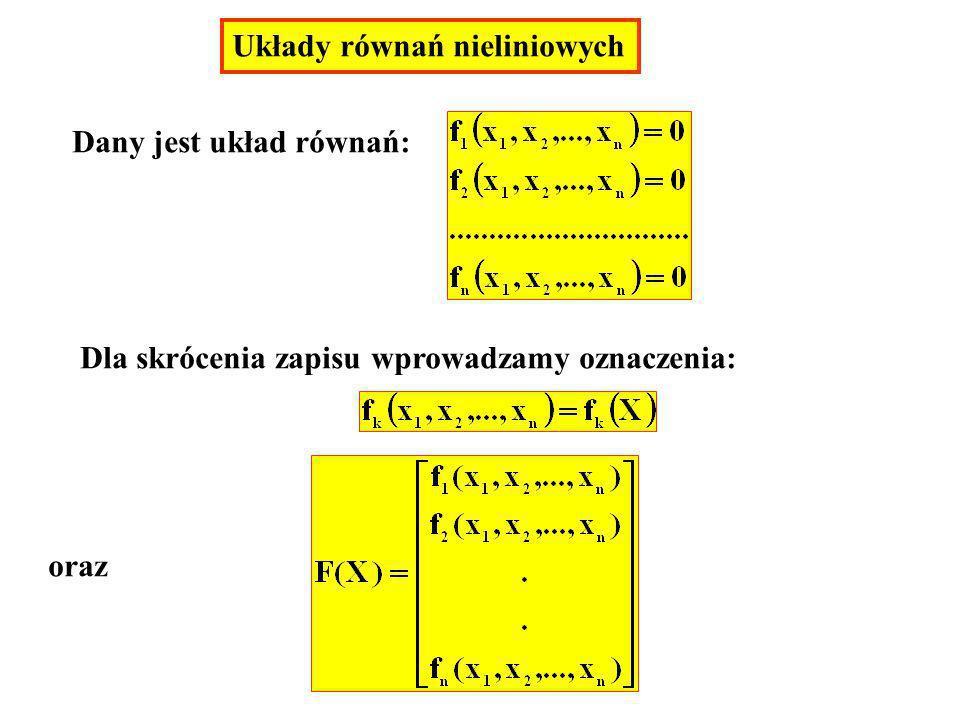 Układy równań nieliniowych Dany jest układ równań: Dla skrócenia zapisu wprowadzamy oznaczenia: oraz