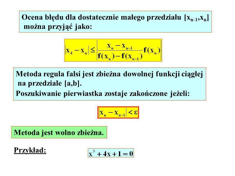 Ocena błędu dla dostatecznie małego przedziału [x n-1,x n ] można przyjąć jako: Metoda regula falsi jest zbieżna dowolnej funkcji ciągłej na przedzial