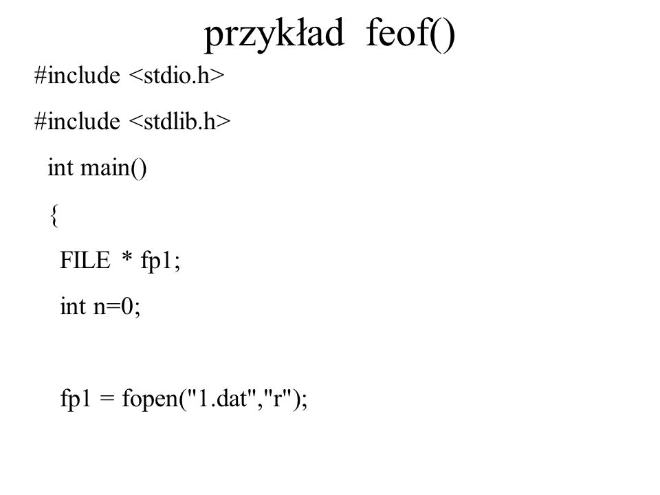 przykład feof() #include int main() { FILE * fp1; int n=0; fp1 = fopen(