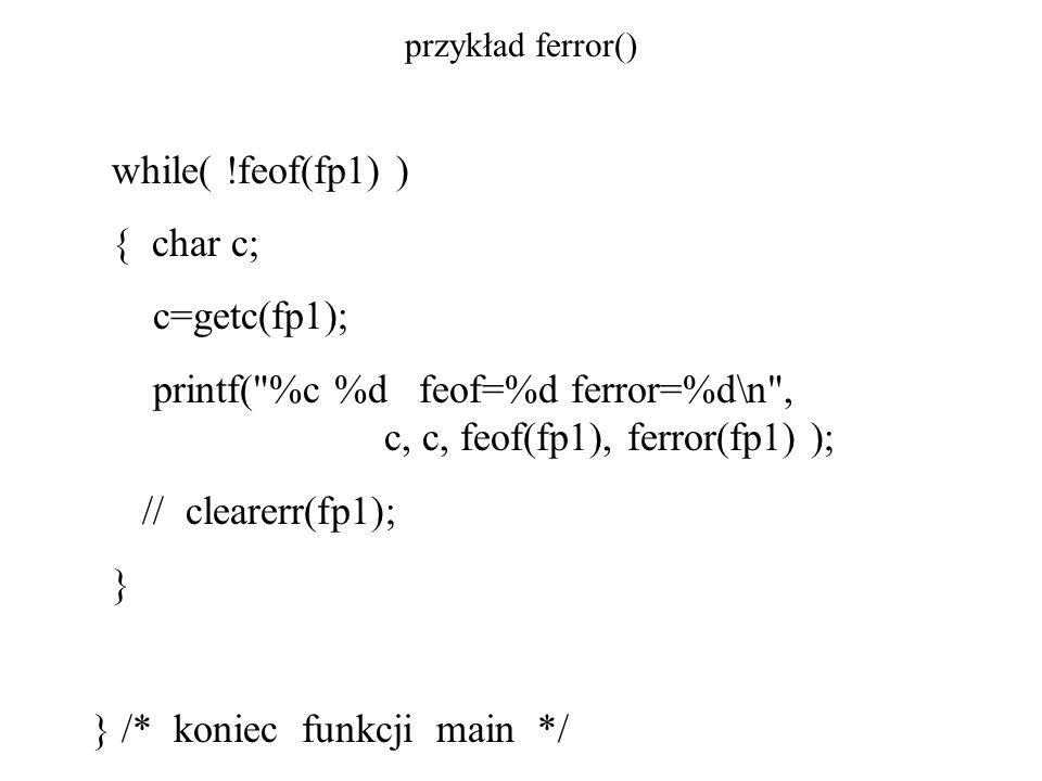 instrukcje wejścia/wyjścia fflush wymusza zapisanie bufora FILE * wsk; int fflush(wsk); Daje w wyniku EOF, gdy wystąpił błąd lub 0 w przeciwnym razie.