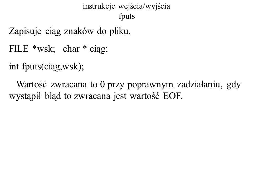 instrukcje wejścia/wyjścia fread czyta bloki danych z pliku do tablicy znaków (bezformatowo binarnie) FILE * wsk; int n1, n2; void * ciąg; int fread(ciąg, n1,n2,wsk); Czyta n1*n2 bajtów.