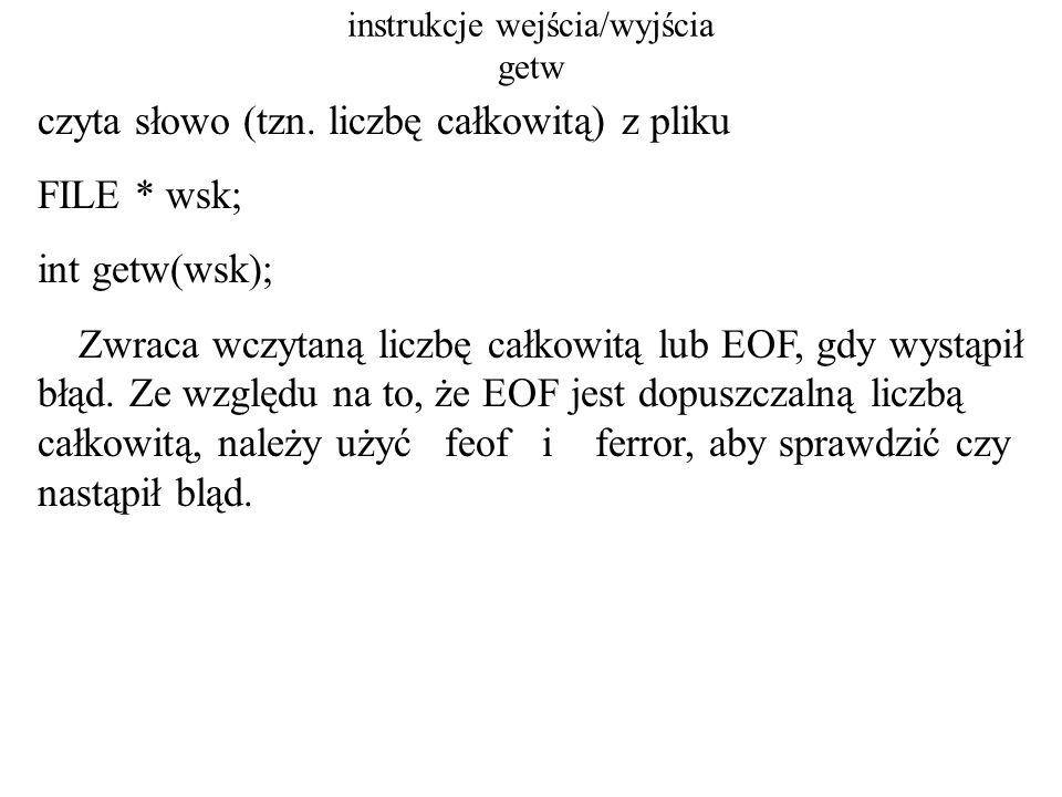 instrukcje wejścia/wyjścia printf zapisuje argumenty do pliku stdout char * format; int printf(format, argument,...); Wartość zwracana to 0 przy poprawnym działaniu lub EOF, gdy wystąpił błąd.