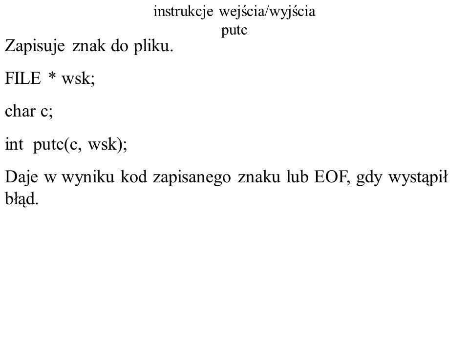 instrukcje wejścia/wyjścia putchar Zapisuje znak do pliku stdout char c; int putchar(c); Wartość zwracana to kod zapisanego znaku lub EOF, gdy wystąpił błąd.