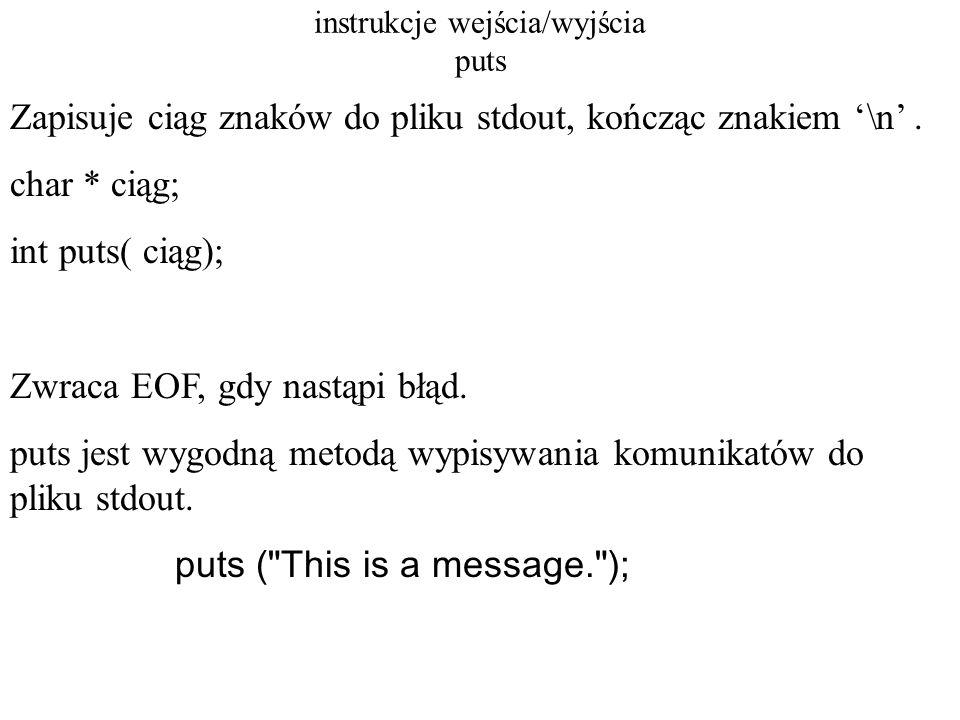 instrukcje wejścia/wyjścia putw zapisuje słowo (liczbę całkowitą) do pliku FILE * wsk; int i; int putw(i,wsk); Wartość zwracana to zapisana liczba całkowita lub EOF, gdy wystąpił błąd.