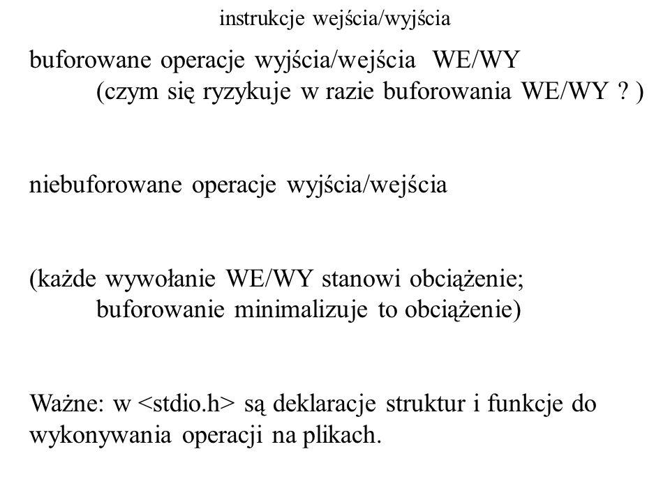 instrukcje wejścia/wyjścia Otwarcie pliku – przy użyciu funkcji fopen #include FILE * wsk; /* wskaźnik do obiektu typu FILE */....