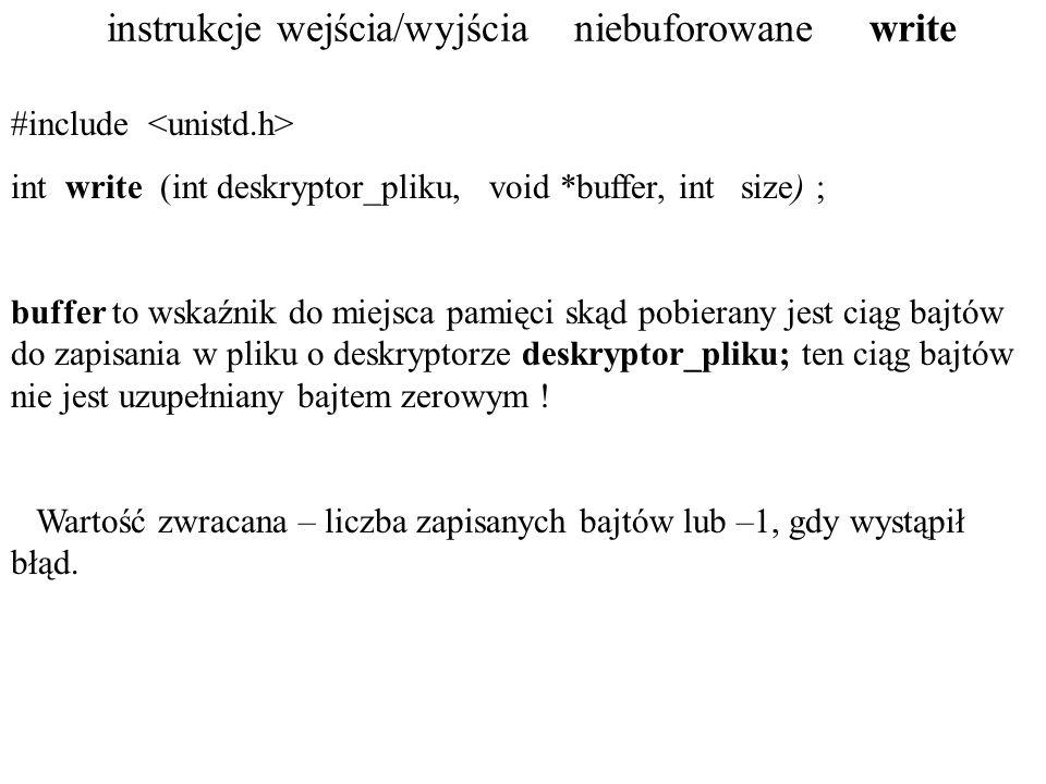 instrukcje WY/WE - uzupełnienie FILE * fdopen (int deskryptor, const char *tryb_otwarcia) fdopen zwraca wskaźnik do FILE, umożliwia zatem dalsze pisanie po pliku w sposób buforowany (gdy wcześniej otwarto plik w sposób niebuforowany przez open i uzyskano deskryptor).