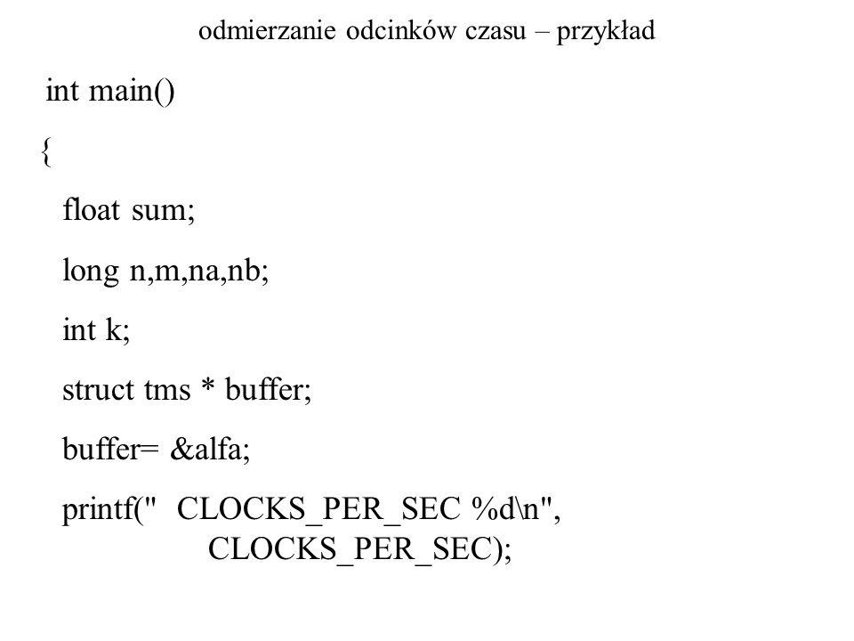 odmierzanie odcinków czasu – przykład na= times(buffer); m= clock(); printf( \n pocz.