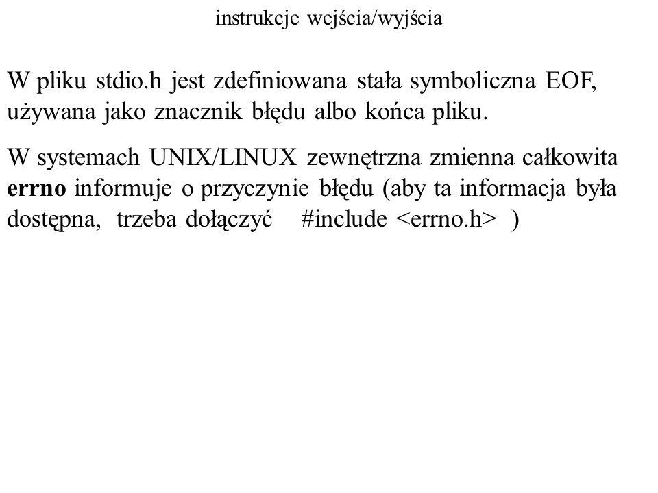 instrukcje wejścia/wyjścia clearerr zeruje znacznik błędu FILE * wsk; int clearerr (wsk); funkcja ta zeruje także znacznik końca pliku