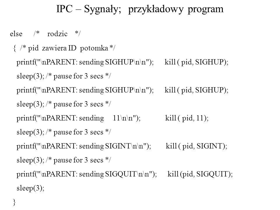 IPC – Sygnały; przykładowy program else /* rodzic */ { /* pid zawiera ID potomka */ printf(