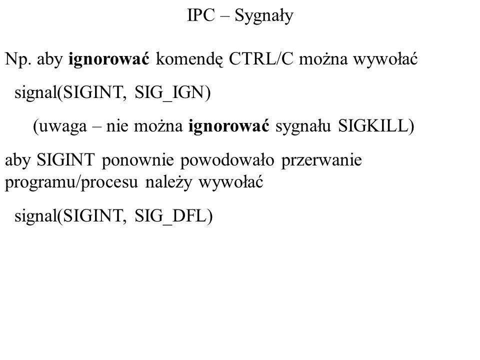 IPC – Sygnały Np. aby ignorować komendę CTRL/C można wywołać signal(SIGINT, SIG_IGN) (uwaga – nie można ignorować sygnału SIGKILL) aby SIGINT ponownie