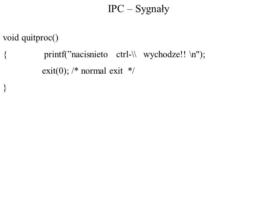 IPC – Sygnały void quitproc() { printf(nacisnieto ctrl-\\ wychodze!! \n