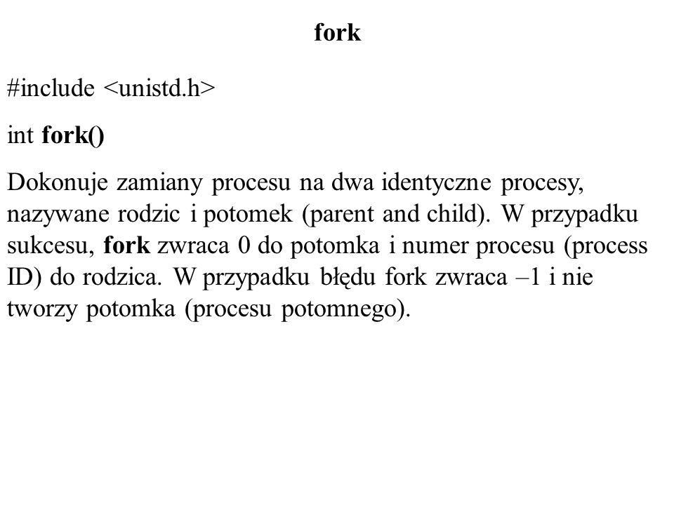 fork #include int main() { printf(Forking process\n ); fork(); printf(process id jest rowny %d\n , getpid() ); /* ewentualnie inne instrukcje programu */ printf(\nOstatnia linia\n ); } /* koniec funkcji main */
