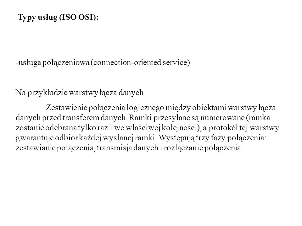 Typy usług (ISO OSI): -usługa połączeniowa (connection-oriented service) Na przykładzie warstwy łącza danych Zestawienie połączenia logicznego między