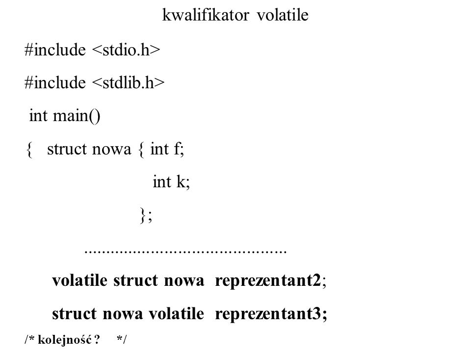 kwalifikator volatile #include int main() { struct nowa { int f; int k; };.............................................