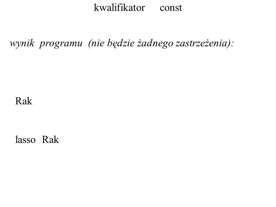 kwalifikator const wynik programu (nie będzie żadnego zastrzeżenia): Rak lasso Rak