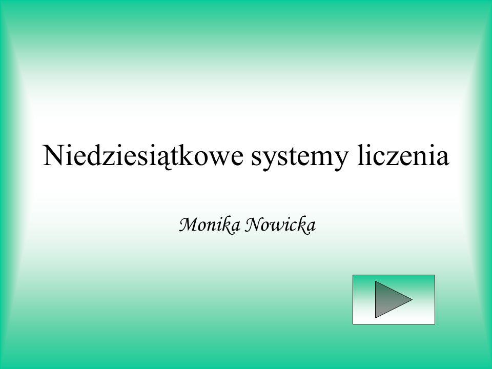 Niedziesiątkowe systemy liczenia Monika Nowicka