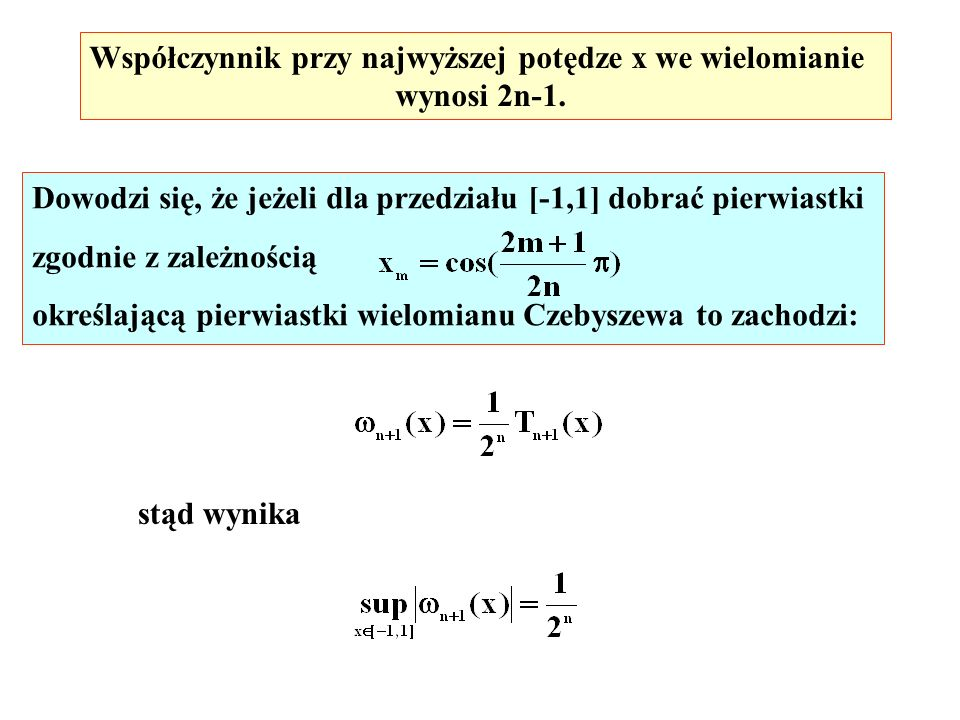 Współczynnik przy najwyższej potędze x we wielomianie wynosi 2n-1. Dowodzi się, że jeżeli dla przedziału [-1,1] dobrać pierwiastki zgodnie z zależnośc