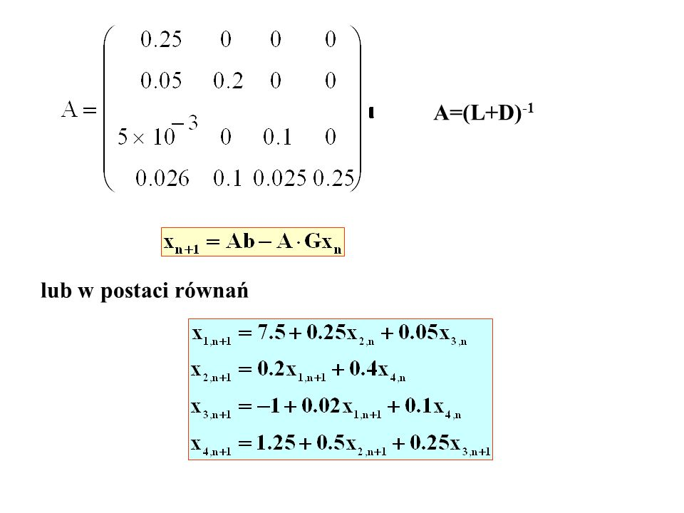 A=(L+D) -1 lub w postaci równań